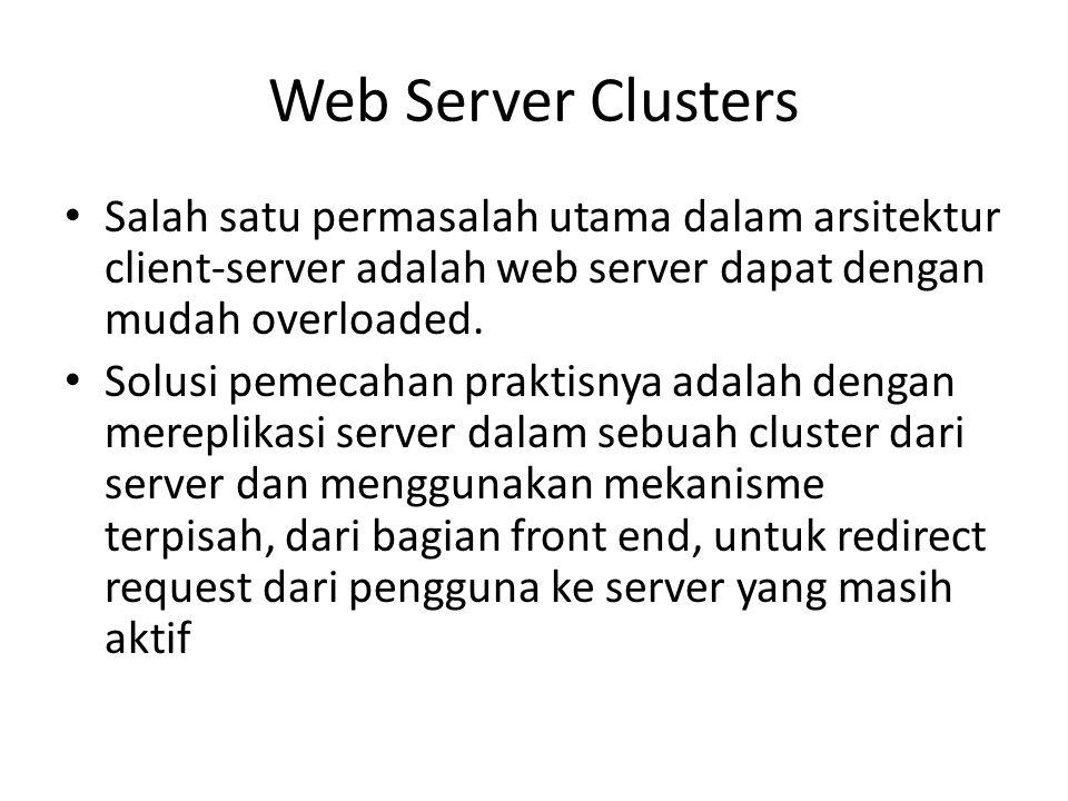 Web Server Clusters Salah satu permasalah utama dalam arsitektur client-server adalah web server dapat dengan mudah overloaded. Solusi pemecahan prakt