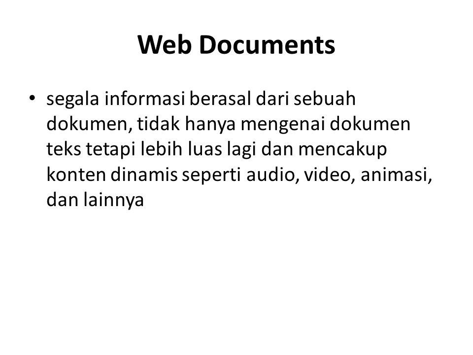 Web Documents segala informasi berasal dari sebuah dokumen, tidak hanya mengenai dokumen teks tetapi lebih luas lagi dan mencakup konten dinamis seper