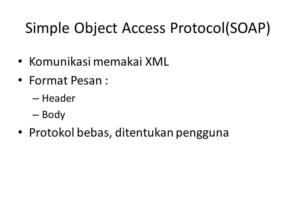 Simple Object Access Protocol(SOAP) Komunikasi memakai XML Format Pesan : – Header – Body Protokol bebas, ditentukan pengguna