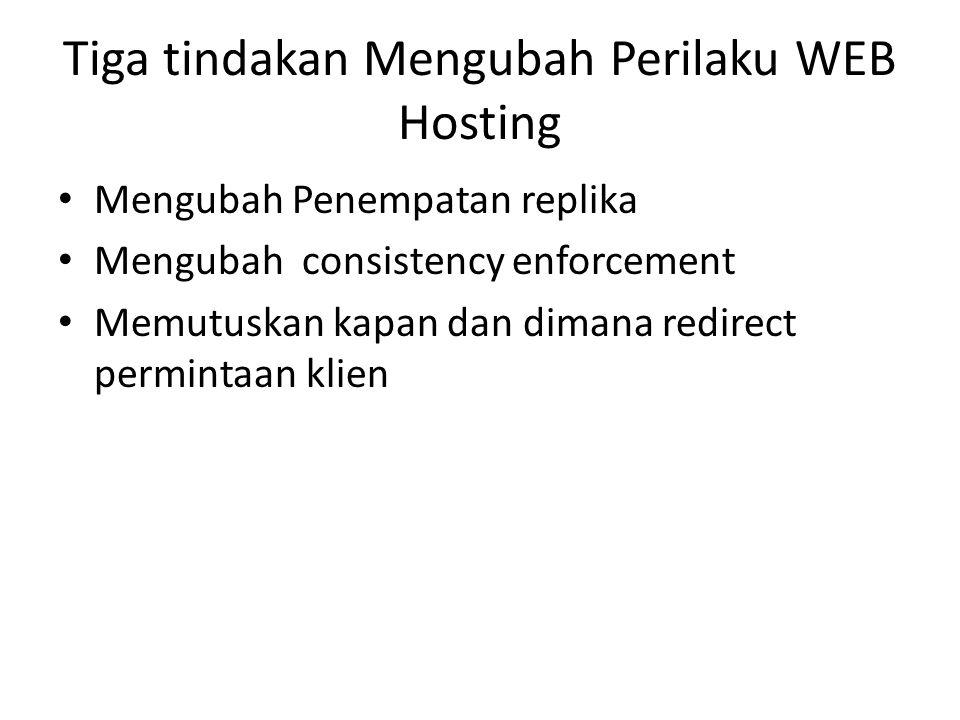 Tiga tindakan Mengubah Perilaku WEB Hosting Mengubah Penempatan replika Mengubah consistency enforcement Memutuskan kapan dan dimana redirect perminta