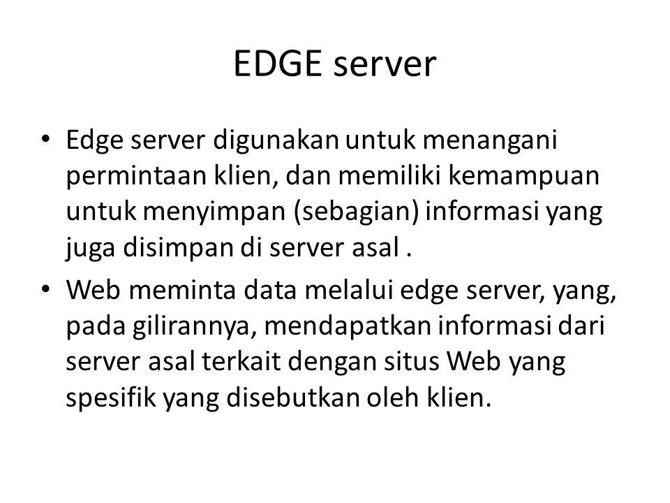 EDGE server Edge server digunakan untuk menangani permintaan klien, dan memiliki kemampuan untuk menyimpan (sebagian) informasi yang juga disimpan di
