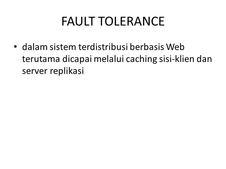 FAULT TOLERANCE dalam sistem terdistribusi berbasis Web terutama dicapai melalui caching sisi-klien dan server replikasi