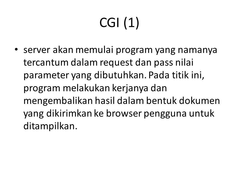 CGI (2) Dengan program CGI, fetching dokumen dapat didelegasikan sehingga server tidak mengetahui bahwa sebuah dokumen telah di- generate on the fly, atau dibaca dari local file system