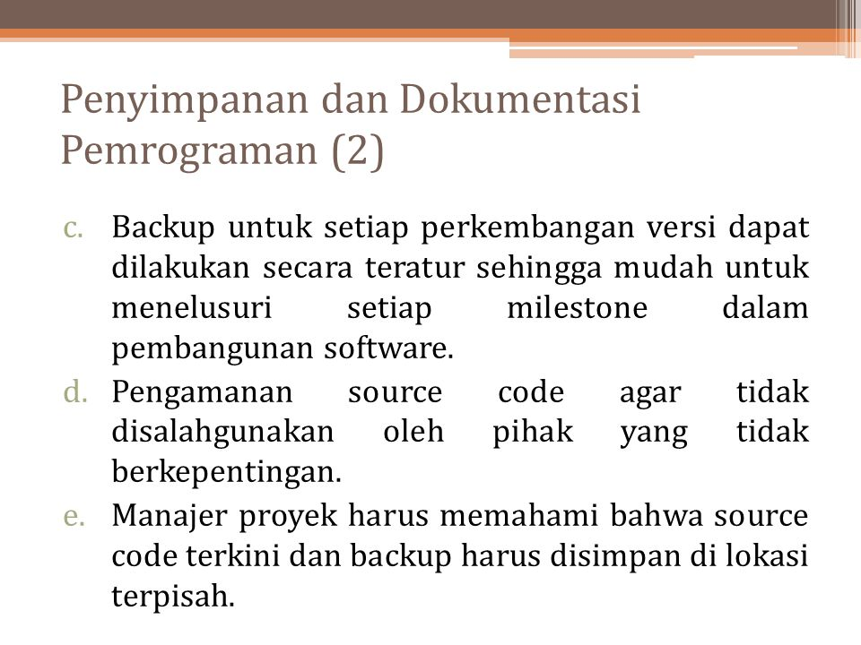 Penyimpanan dan Dokumentasi Pemrograman (2) c.Backup untuk setiap perkembangan versi dapat dilakukan secara teratur sehingga mudah untuk menelusuri se