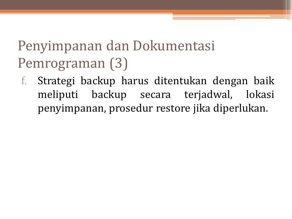 Penyimpanan dan Dokumentasi Pemrograman (3) f.Strategi backup harus ditentukan dengan baik meliputi backup secara terjadwal, lokasi penyimpanan, prose