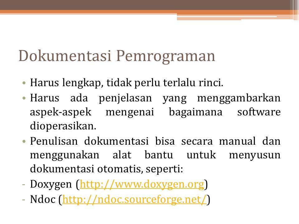 Dokumentasi Pemrograman Harus lengkap, tidak perlu terlalu rinci. Harus ada penjelasan yang menggambarkan aspek-aspek mengenai bagaimana software diop
