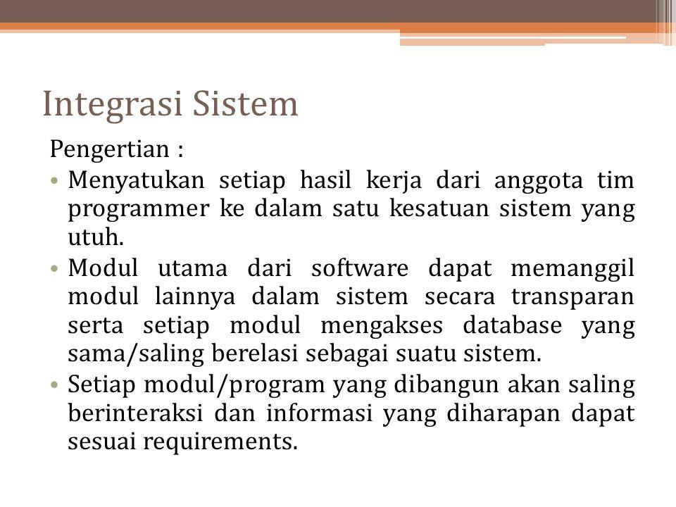 Integrasi Sistem Pengertian : Menyatukan setiap hasil kerja dari anggota tim programmer ke dalam satu kesatuan sistem yang utuh. Modul utama dari soft