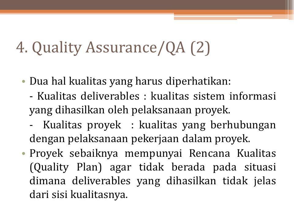 4. Quality Assurance/QA (2) Dua hal kualitas yang harus diperhatikan: - Kualitas deliverables : kualitas sistem informasi yang dihasilkan oleh pelaksa