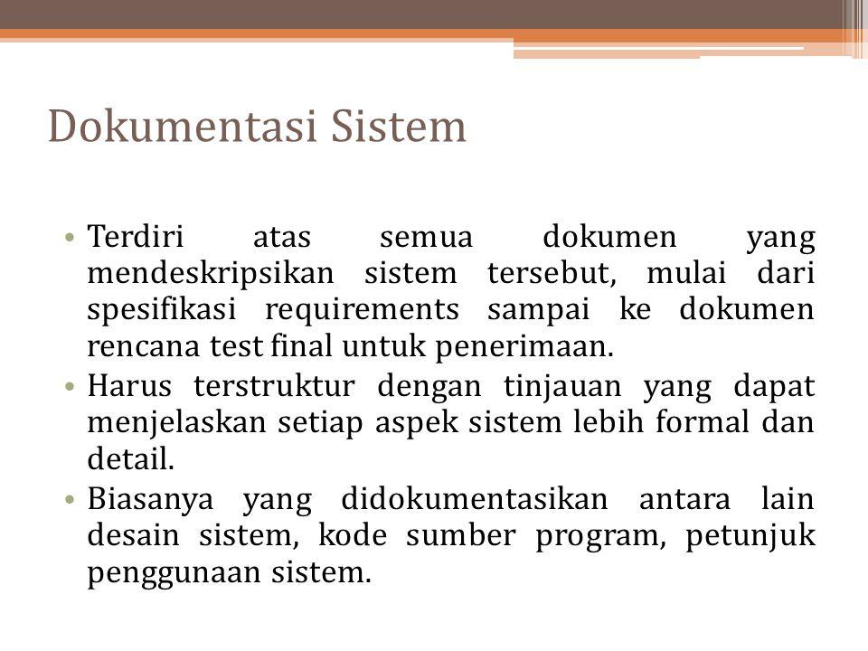 Dokumentasi Sistem Terdiri atas semua dokumen yang mendeskripsikan sistem tersebut, mulai dari spesifikasi requirements sampai ke dokumen rencana test