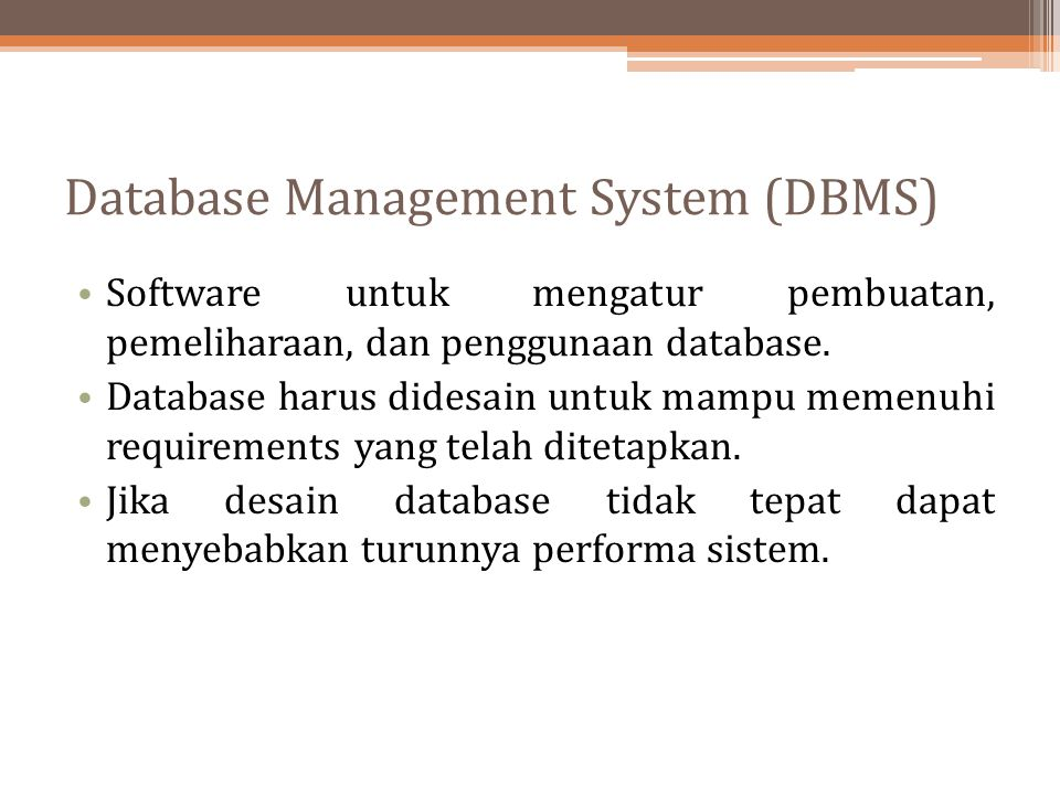 Software untuk mengatur pembuatan, pemeliharaan, dan penggunaan database. Database harus didesain untuk mampu memenuhi requirements yang telah ditetap