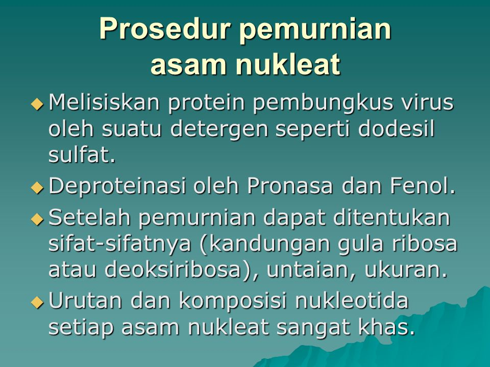 Prosedur pemurnian asam nukleat  Melisiskan protein pembungkus virus oleh suatu detergen seperti dodesil sulfat.