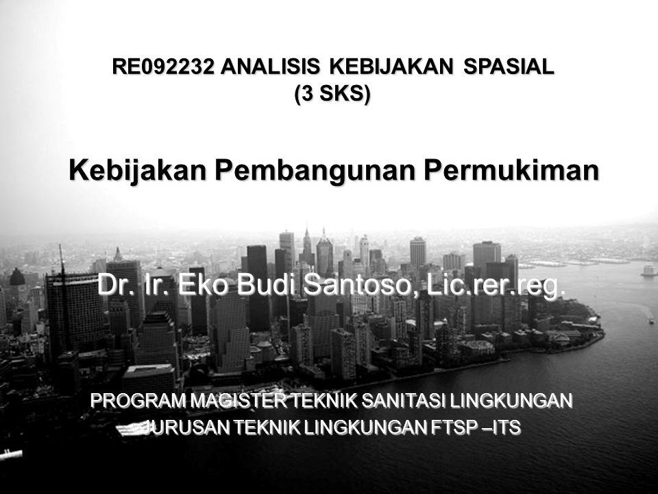 Free Powerpoint Templates Page 1 Free Powerpoint Templates RE092232 ANALISIS KEBIJAKAN SPASIAL (3 SKS) Kebijakan Pembangunan Permukiman Dr. Ir. Eko Bu