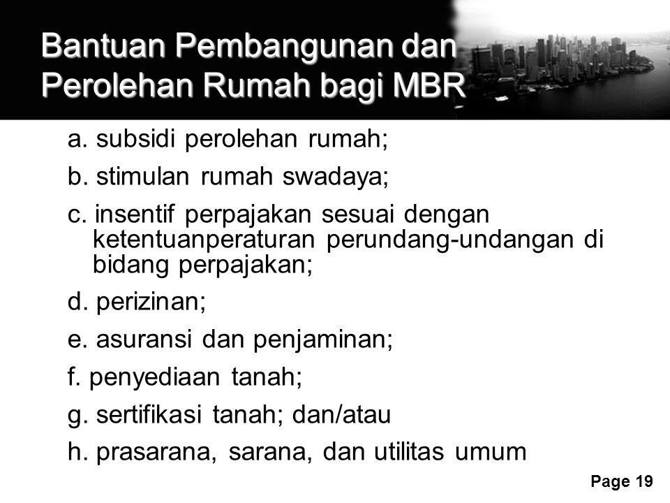 Free Powerpoint Templates Page 19 Bantuan Pembangunan dan Perolehan Rumah bagi MBR a. subsidi perolehan rumah; b. stimulan rumah swadaya; c. insentif