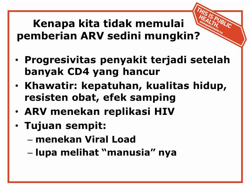 Kenapa kita tidak memulai pemberian ARV sedini mungkin.