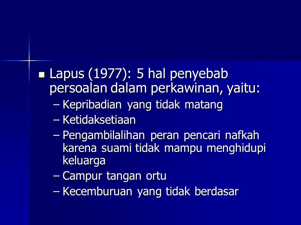 Lapus (1977): 5 hal penyebab persoalan dalam perkawinan, yaitu: Lapus (1977): 5 hal penyebab persoalan dalam perkawinan, yaitu: –Kepribadian yang tida