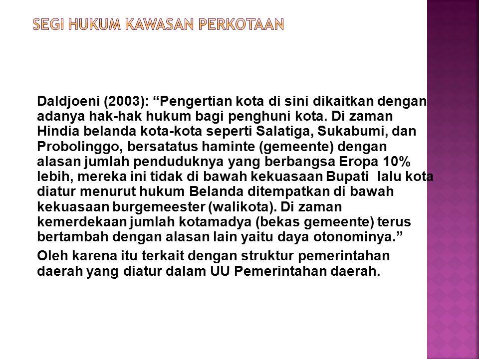 Daldjoeni (2003): Pengertian kota di sini dikaitkan dengan adanya hak-hak hukum bagi penghuni kota.