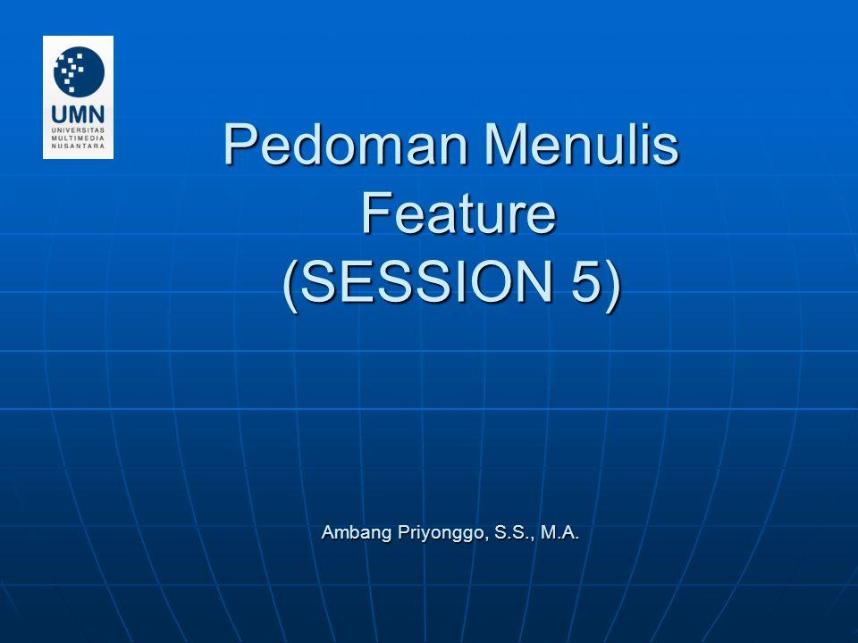 Pedoman Menulis Feature (SESSION 5) Ambang Priyonggo, S.S., M.A.