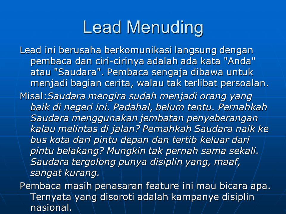 Lead Menuding Lead ini berusaha berkomunikasi langsung dengan pembaca dan ciri-cirinya adalah ada kata