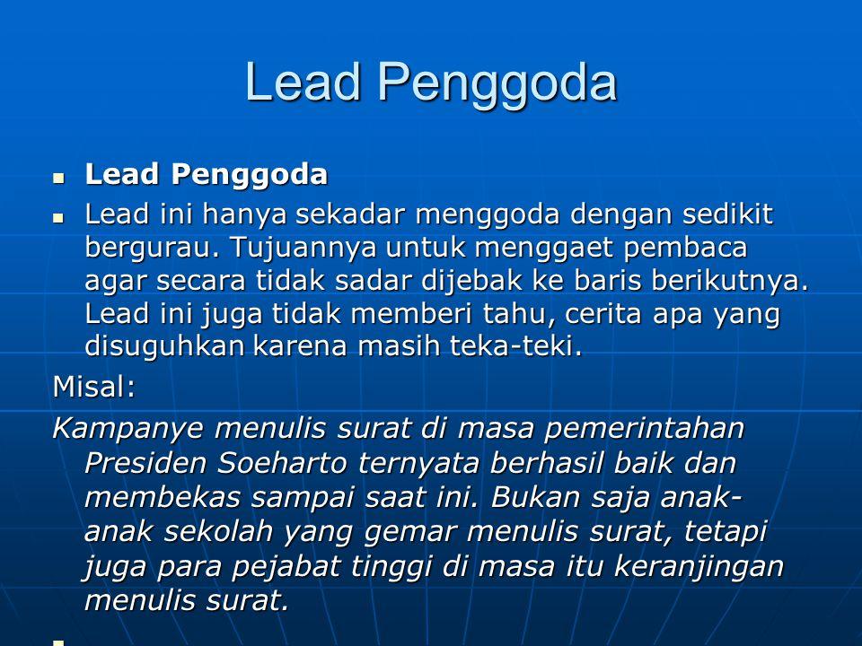 Lead Penggoda Lead Penggoda Lead Penggoda Lead ini hanya sekadar menggoda dengan sedikit bergurau. Tujuannya untuk menggaet pembaca agar secara tidak