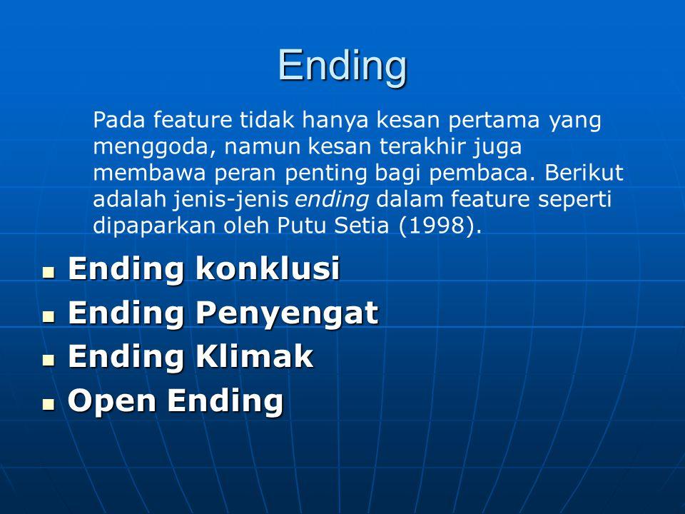 Ending Ending konklusi Ending konklusi Ending Penyengat Ending Penyengat Ending Klimak Ending Klimak Open Ending Open Ending Pada feature tidak hanya