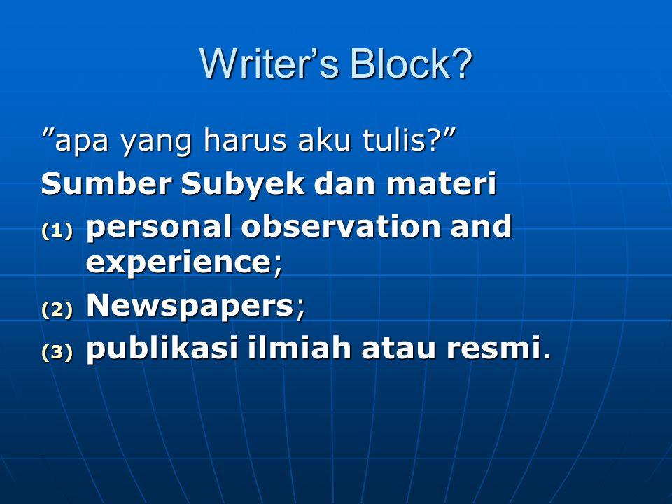 """Writer's Block? """"apa yang harus aku tulis?"""" Sumber Subyek dan materi (1) personal observation and experience; (2) Newspapers; (3) publikasi ilmiah ata"""