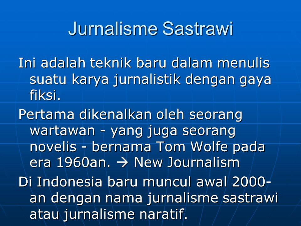 Jurnalisme Sastrawi Ini adalah teknik baru dalam menulis suatu karya jurnalistik dengan gaya fiksi. Pertama dikenalkan oleh seorang wartawan - yang ju