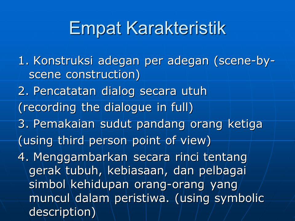 Empat Karakteristik 1. Konstruksi adegan per adegan (scene-by- scene construction) 2. Pencatatan dialog secara utuh (recording the dialogue in full) 3