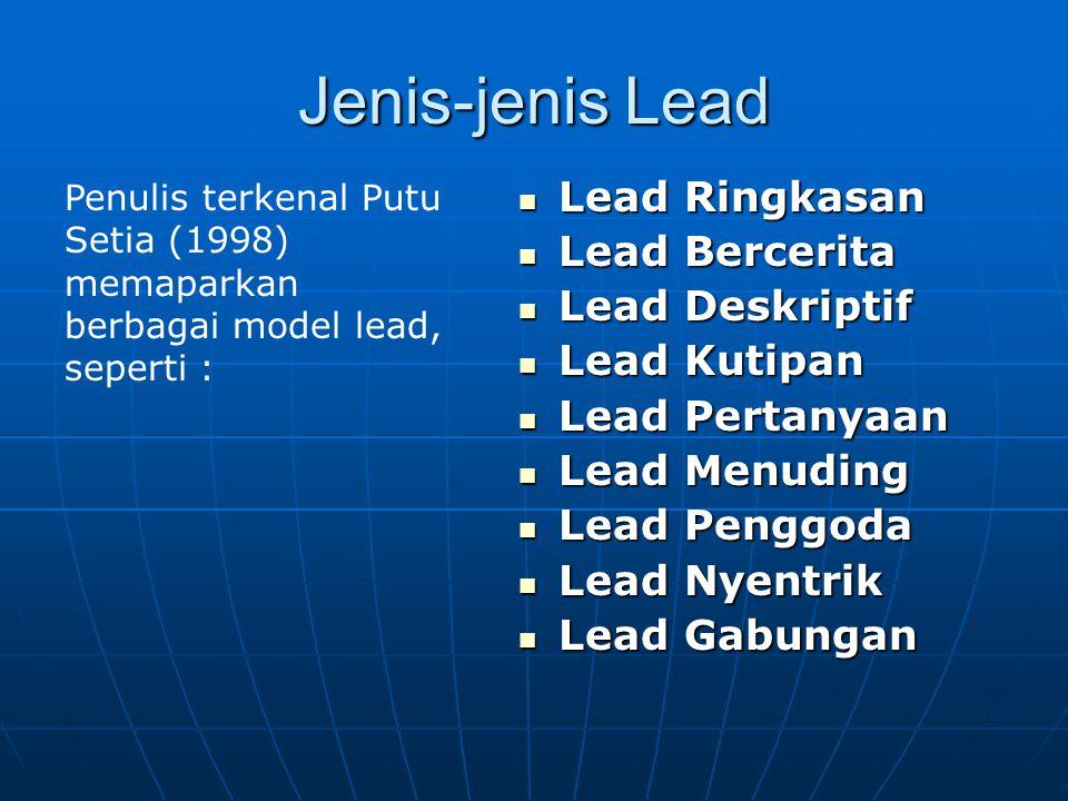 Jenis-jenis Lead Lead Ringkasan Lead Ringkasan Lead Bercerita Lead Bercerita Lead Deskriptif Lead Deskriptif Lead Kutipan Lead Kutipan Lead Pertanyaan