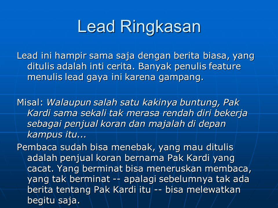 Lead Ringkasan Lead ini hampir sama saja dengan berita biasa, yang ditulis adalah inti cerita. Banyak penulis feature menulis lead gaya ini karena gam