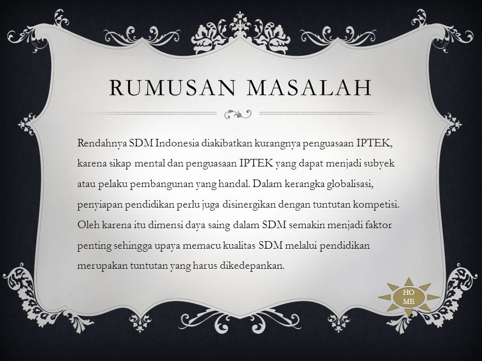 RUMUSAN MASALAH Rendahnya SDM Indonesia diakibatkan kurangnya penguasaan IPTEK, karena sikap mental dan penguasaan IPTEK yang dapat menjadi subyek ata