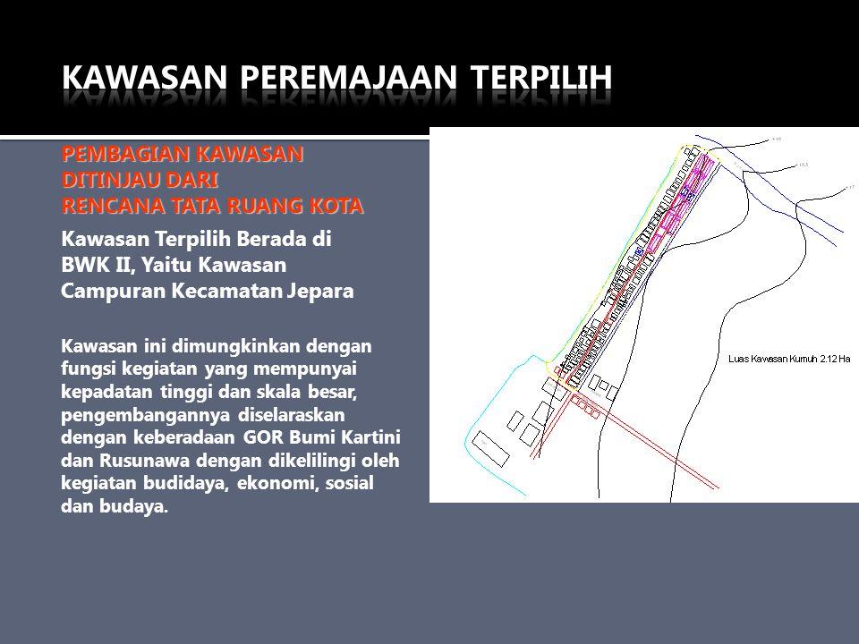PEMBAGIAN KAWASAN DITINJAU DARI RENCANA TATA RUANG KOTA Kawasan Terpilih Berada di BWK II, Yaitu Kawasan Campuran Kecamatan Jepara Kawasan ini dimungk