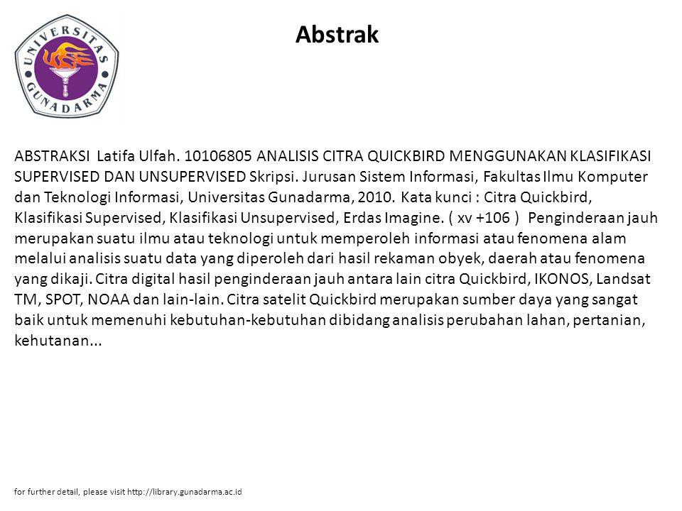 Abstrak ABSTRAKSI Latifa Ulfah. 10106805 ANALISIS CITRA QUICKBIRD MENGGUNAKAN KLASIFIKASI SUPERVISED DAN UNSUPERVISED Skripsi. Jurusan Sistem Informas