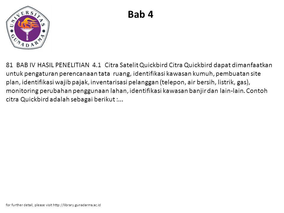 Bab 4 81 BAB IV HASIL PENELITIAN 4.1 Citra Satelit Quickbird Citra Quickbird dapat dimanfaatkan untuk pengaturan perencanaan tata ruang, identifikasi