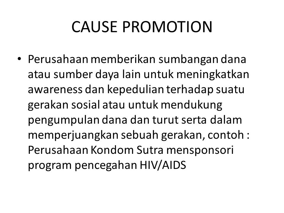 CAUSE PROMOTION Perusahaan memberikan sumbangan dana atau sumber daya lain untuk meningkatkan awareness dan kepedulian terhadap suatu gerakan sosial a