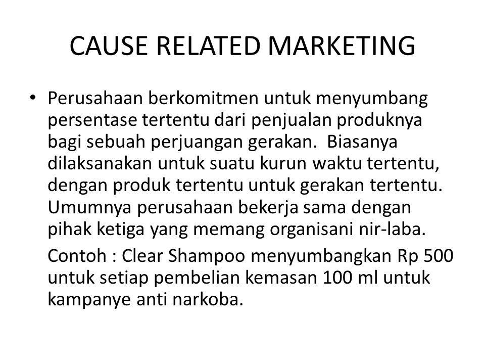 CAUSE RELATED MARKETING Perusahaan berkomitmen untuk menyumbang persentase tertentu dari penjualan produknya bagi sebuah perjuangan gerakan. Biasanya