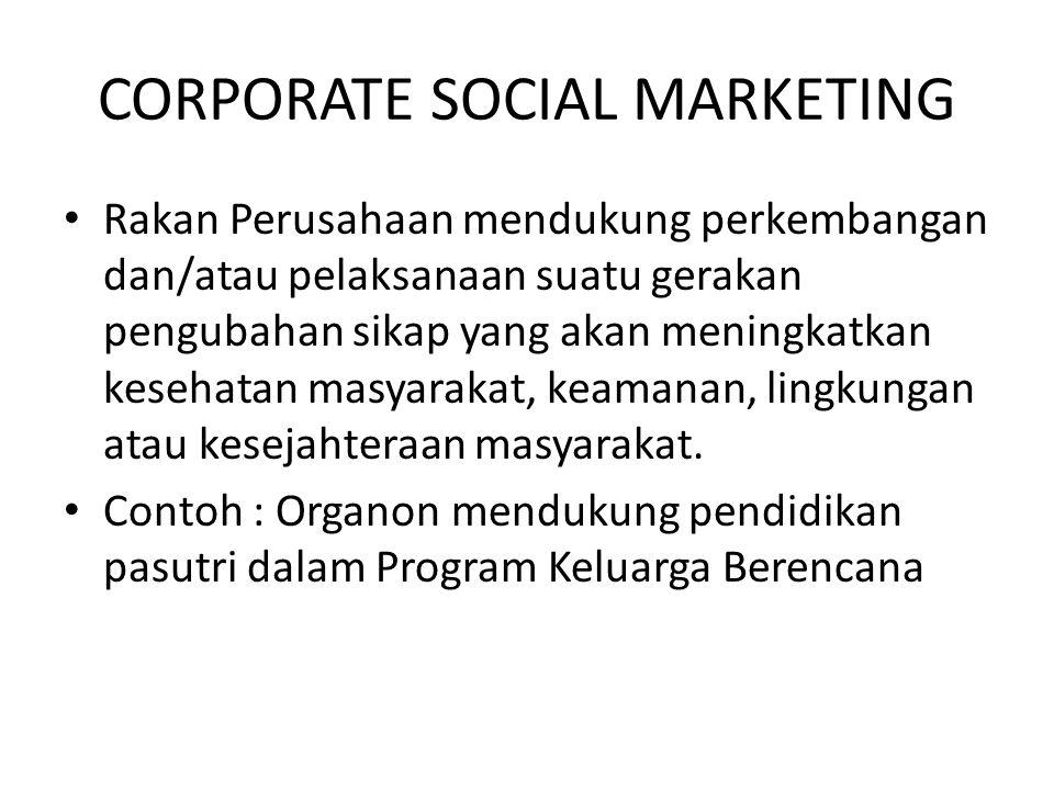 CORPORATE SOCIAL MARKETING Rakan Perusahaan mendukung perkembangan dan/atau pelaksanaan suatu gerakan pengubahan sikap yang akan meningkatkan kesehata