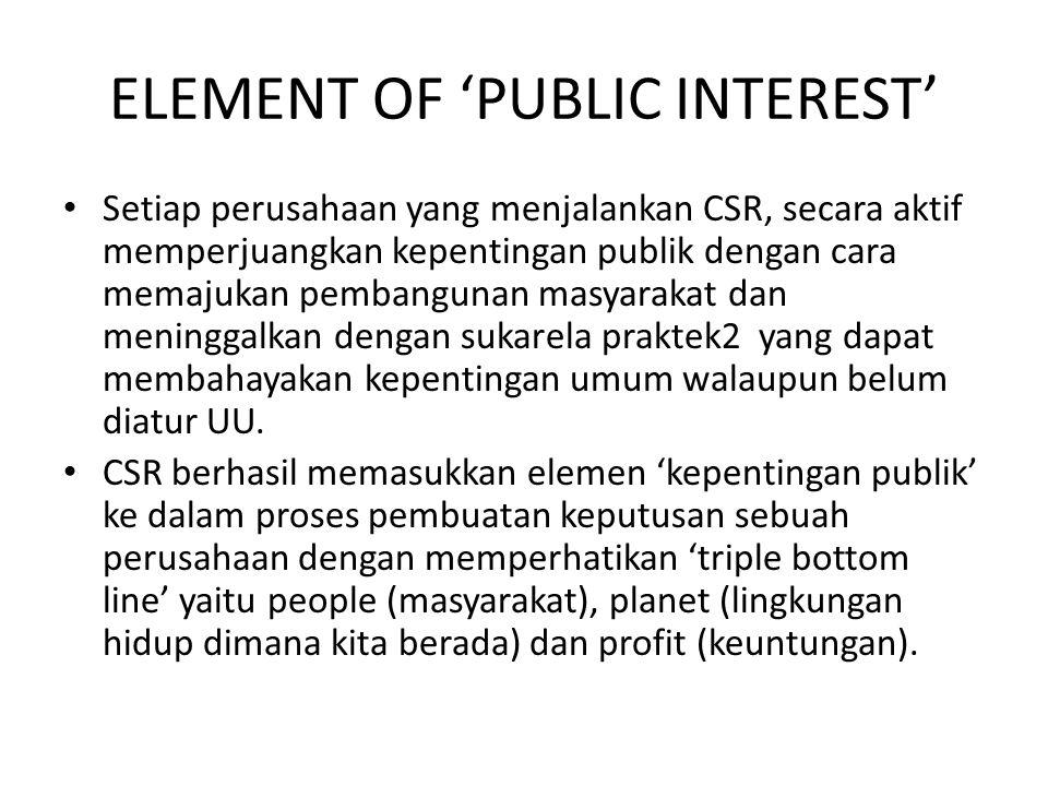 ELEMENT OF 'PUBLIC INTEREST' Setiap perusahaan yang menjalankan CSR, secara aktif memperjuangkan kepentingan publik dengan cara memajukan pembangunan