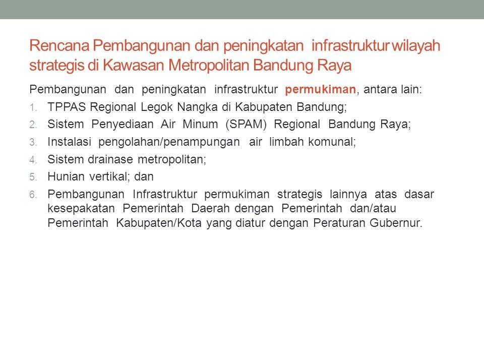 Rencana Pembangunan dan peningkatan infrastruktur wilayah strategis di Kawasan Metropolitan Bandung Raya Pembangunan dan peningkatan infrastruktur per