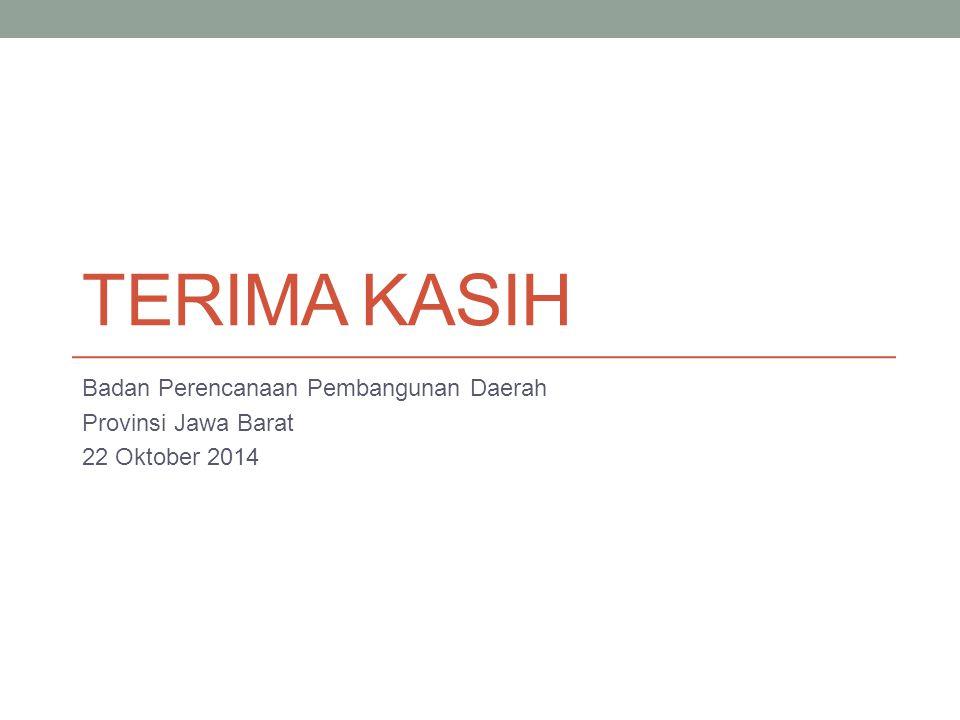 TERIMA KASIH Badan Perencanaan Pembangunan Daerah Provinsi Jawa Barat 22 Oktober 2014