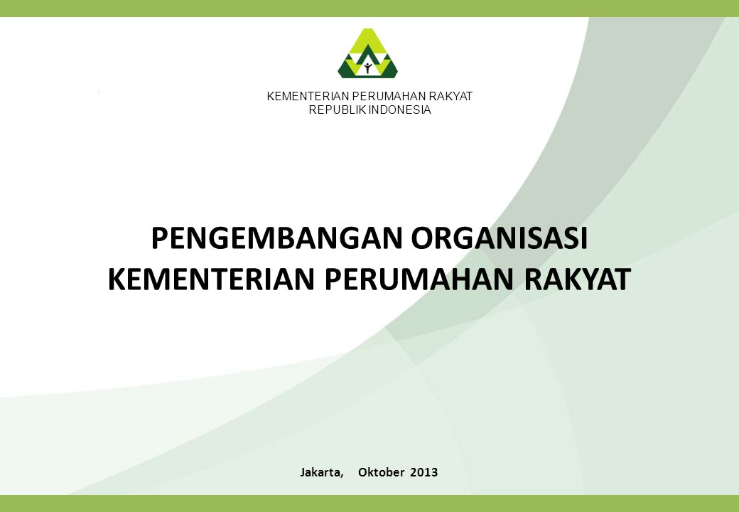 KEMENTERIAN PERUMAHAN RAKYAT REPUBLIK INDONESIA Jakarta, Oktober 2013 PENGEMBANGAN ORGANISASI KEMENTERIAN PERUMAHAN RAKYAT