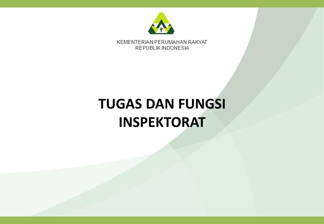 KEMENTERIAN PERUMAHAN RAKYAT REPUBLIK INDONESIA TUGAS DAN FUNGSI INSPEKTORAT