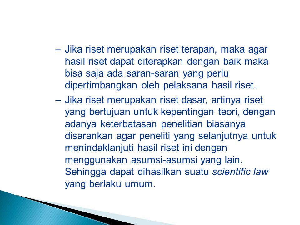 –Jika riset merupakan riset terapan, maka agar hasil riset dapat diterapkan dengan baik maka bisa saja ada saran-saran yang perlu dipertimbangkan oleh pelaksana hasil riset.