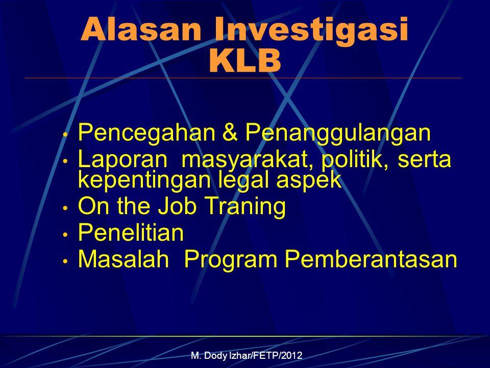 M. Dody Izhar/FETP/2012 Alasan Investigasi KLB Pencegahan & Penanggulangan Laporan masyarakat, politik, serta kepentingan legal aspek On the Job Trani