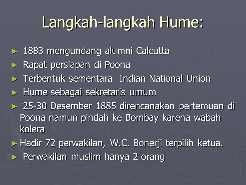 Langkah-langkah Hume: ► 1883 mengundang alumni Calcutta ► Rapat persiapan di Poona ► Terbentuk sementara Indian National Union ► Hume sebagai sekretar