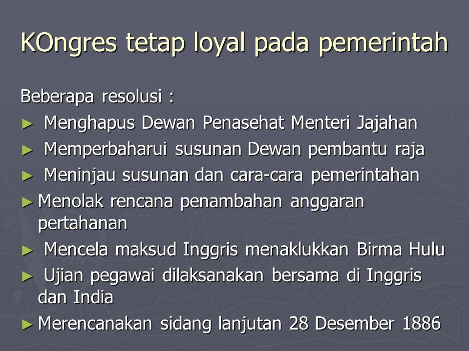 KOngres tetap loyal pada pemerintah Beberapa resolusi : ► Menghapus Dewan Penasehat Menteri Jajahan ► Memperbaharui susunan Dewan pembantu raja ► Meni