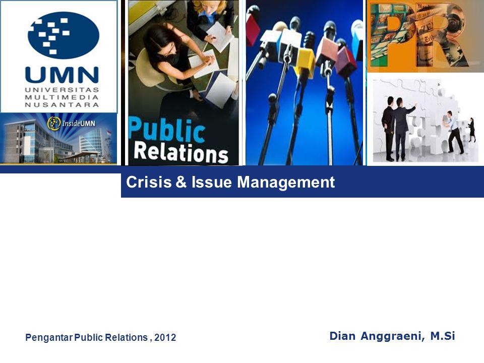 L o g o Crisis & Issue Management Dian Anggraeni, M.Si Pengantar Public Relations, 2012