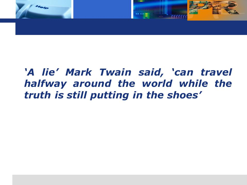 L o g o 'A lie' Mark Twain said, 'can travel halfway around the world while the truth is still putting in the shoes'