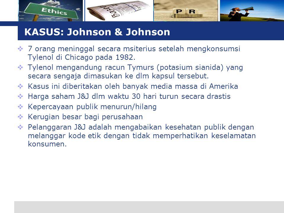 L o g o KASUS: Johnson & Johnson  7 orang meninggal secara msiterius setelah mengkonsumsi Tylenol di Chicago pada 1982.