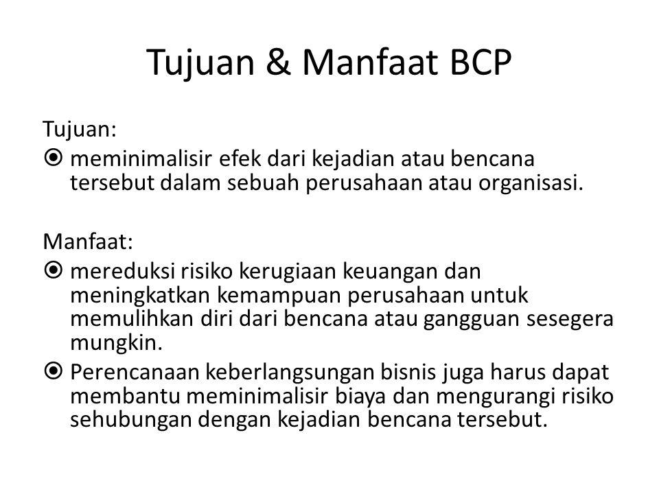 Tujuan & Manfaat BCP Tujuan:  meminimalisir efek dari kejadian atau bencana tersebut dalam sebuah perusahaan atau organisasi.