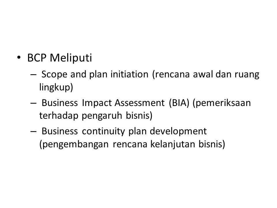 BCP Meliputi – Scope and plan initiation (rencana awal dan ruang lingkup) – Business Impact Assessment (BIA) (pemeriksaan terhadap pengaruh bisnis) – Business continuity plan development (pengembangan rencana kelanjutan bisnis)